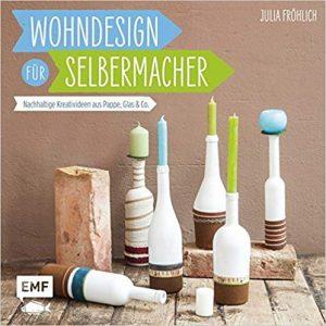 Wohndesign für Selbermacher: Nachhaltige Kreativideen aus Pappe, Glas & Co